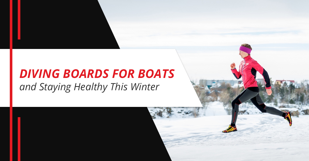 Diving Boards for Boats and Staying Healthy This Winter
